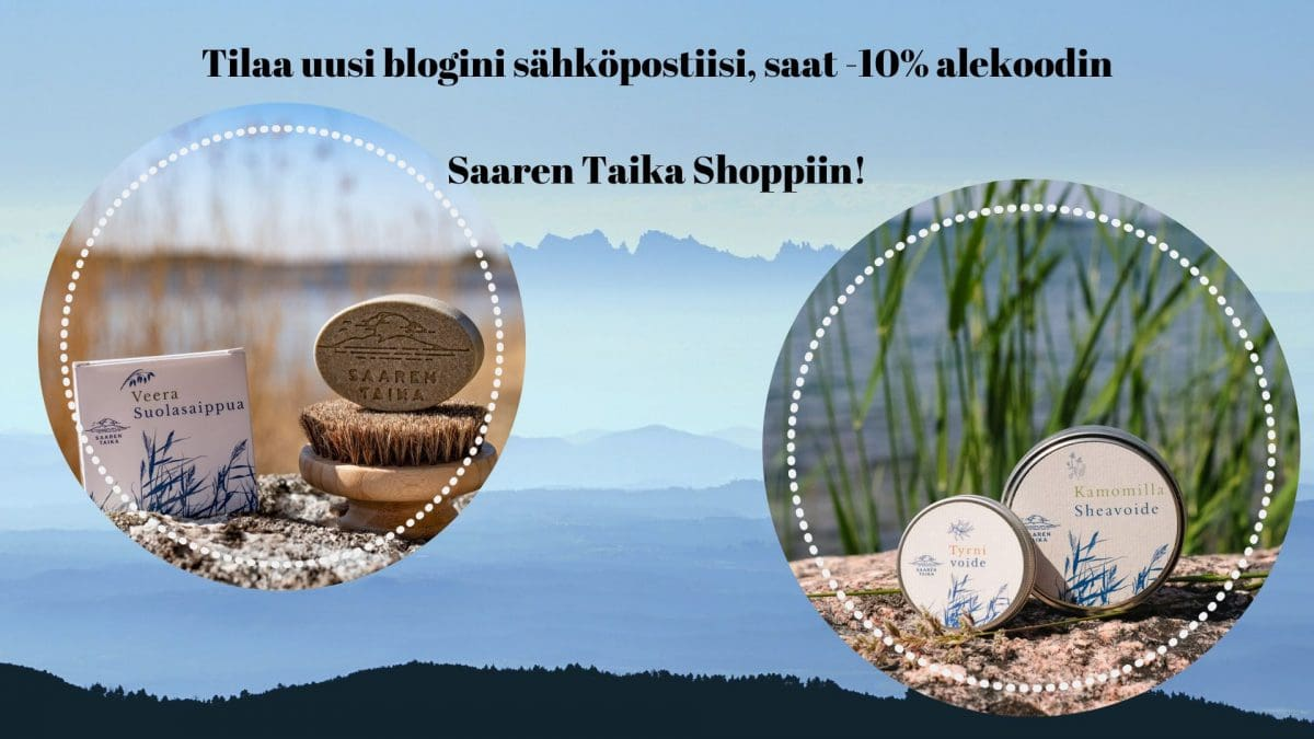 Tilaa uusi blogini sähköpostiisi, saat -10% alekoodin Saaren Taika Shoppiin!
